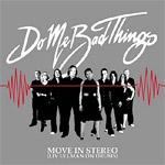 Do Me Bad Things - Move In Stereo