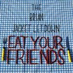 The Brian Jacket Letdown - Eat Your Friends